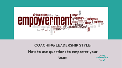 Coaching Leadership Style: How to use questions to empower your team