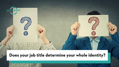 Does your job title determine your whole identity? – By Optimist Performance