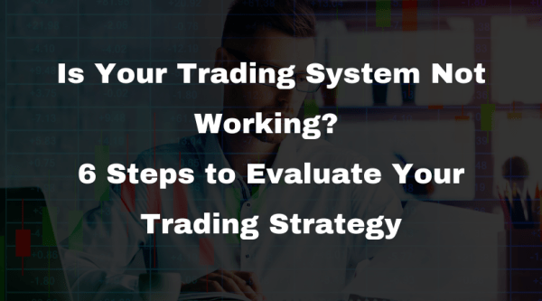 6 Steps to Evaluate Your Trading Strategy