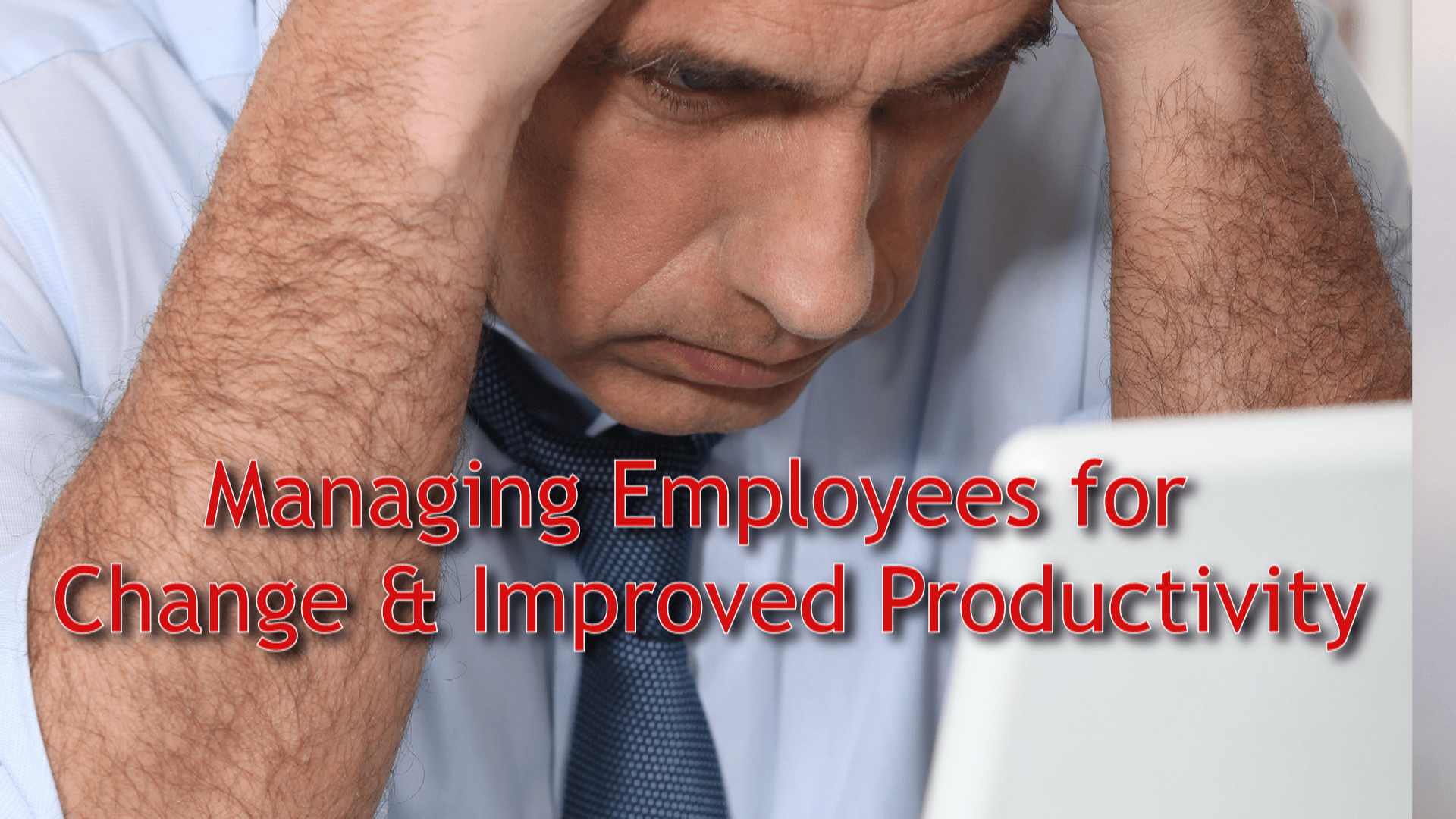 Managing Employees For Change Amp Improved Productivity