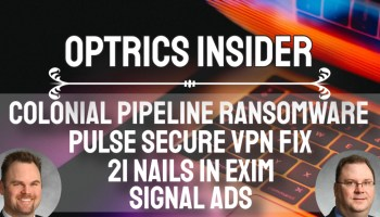 Optrics Insider - Pulse Secure VPN Fix, 21 Nails in Exim, Colonial Pipeline Ransomware & Signal Ads