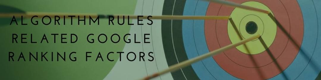 Algorithm Rules Related Google Ranking Factors