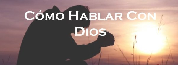 cómo hablar con dios, como hablar con dios