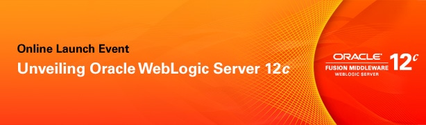 Online Launch Event. Unveiling Oracle WebLogic Server 12c. Oracle Fusion Middleware WebLogic Server 12c.