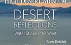 High Desert Museum Bend Desert Reflections April 27 through September 29, 2019