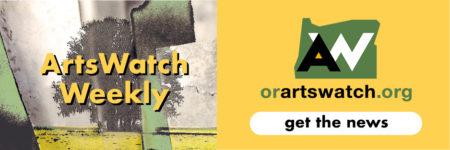 Oregon ArtsWatch weekly newsletter