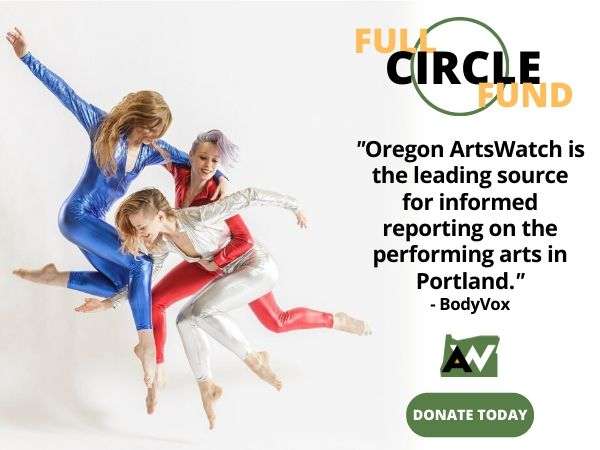 BodyVox Oregon ArtsWatch Full Circle Fund