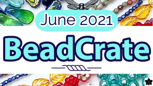 beadcrate monthly subscription box june 2021