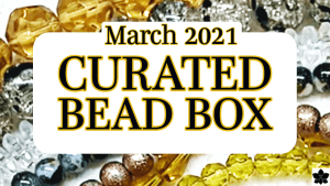 Curated Bead Subscription Box | March 2021
