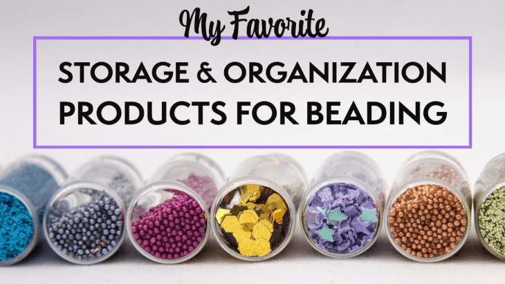 my favorite storage and organization products for beaders