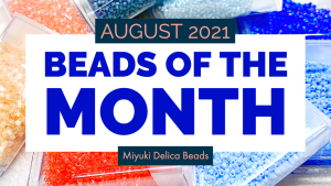 beads of the month club august 2021