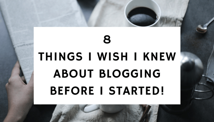 8 Things I Wish I Knew About Blogging Before I Started!