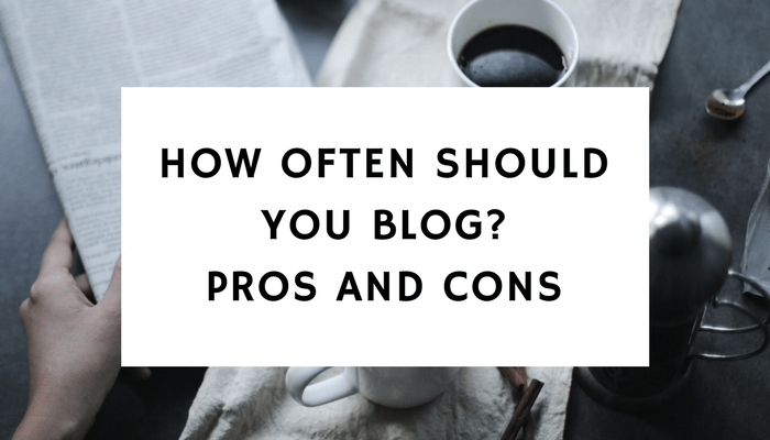 How Often Should You Blog? – Pros And Cons