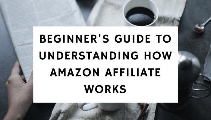 Beginner's Guide To Understanding How Amazon Affiliate Works