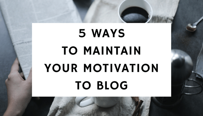 5 Ways To Maintain Your Motivation To Blog
