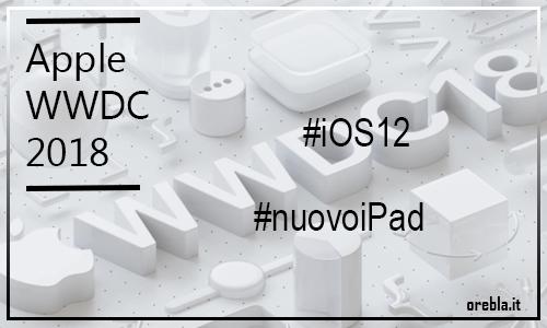 Date ufficiali per il WWDC 2018, vedremo iOS 12 e un nuovo iPad?!