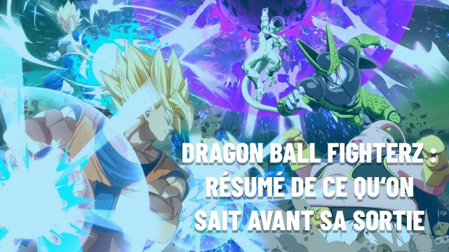 Dragon Ball FighterZ - Résumé de ce qu'on sait
