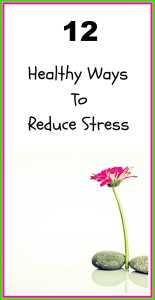 12 healthy lifestyle habits for stress relief