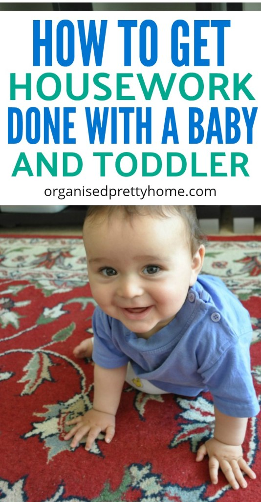 How to get housework done with a baby and toddler