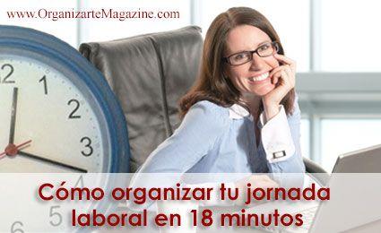 Cómo organizar tu jornada laboral en 18 minutos