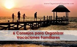 Vacaciones familiares: 6 consejos para organizarlas