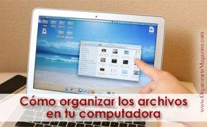Cómo organizar los archivos en tu computadora - Como organizar archivos digitales