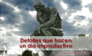 Productividad personal: Detalles que hacen un día improductivo