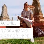 viajar organizado vs viajar por libre: ventajas y desventajas