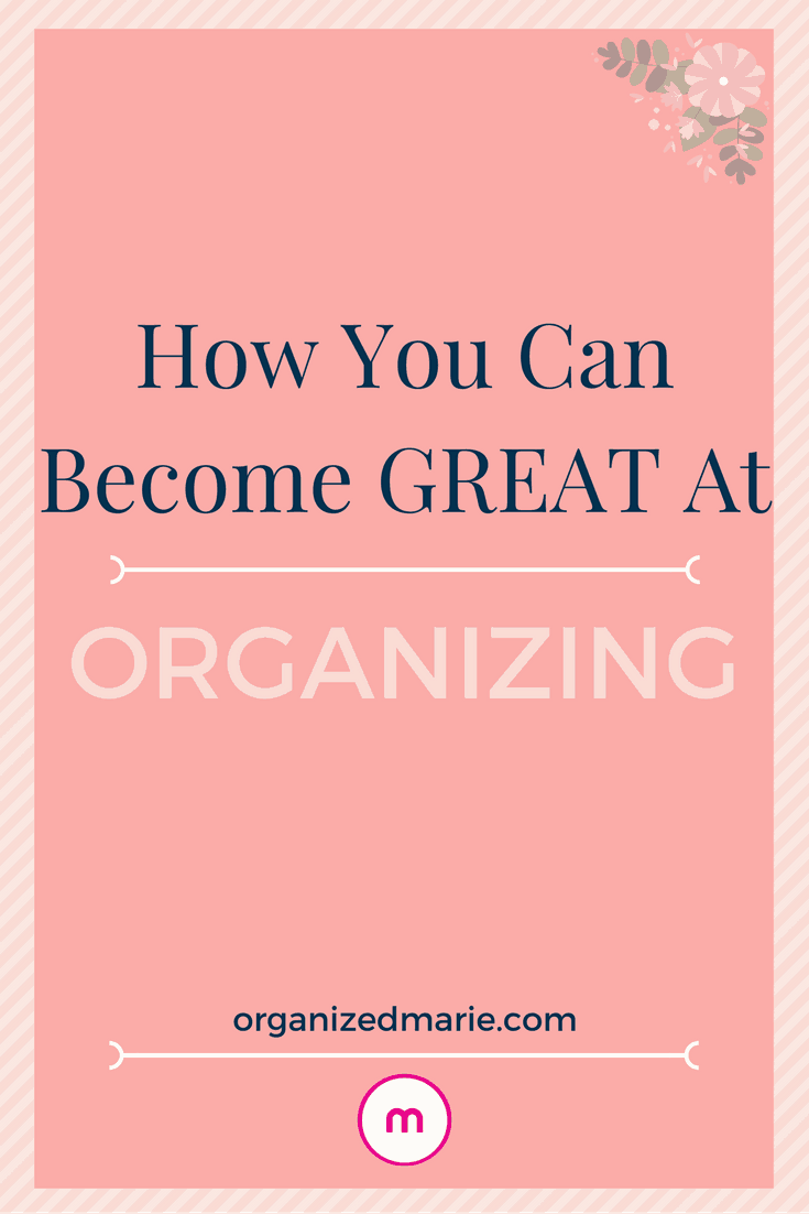 how to become great at organizing