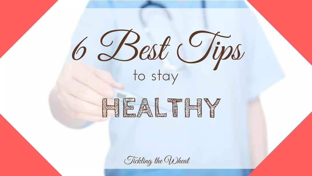 The 6 Best Tips to Stay Healthy