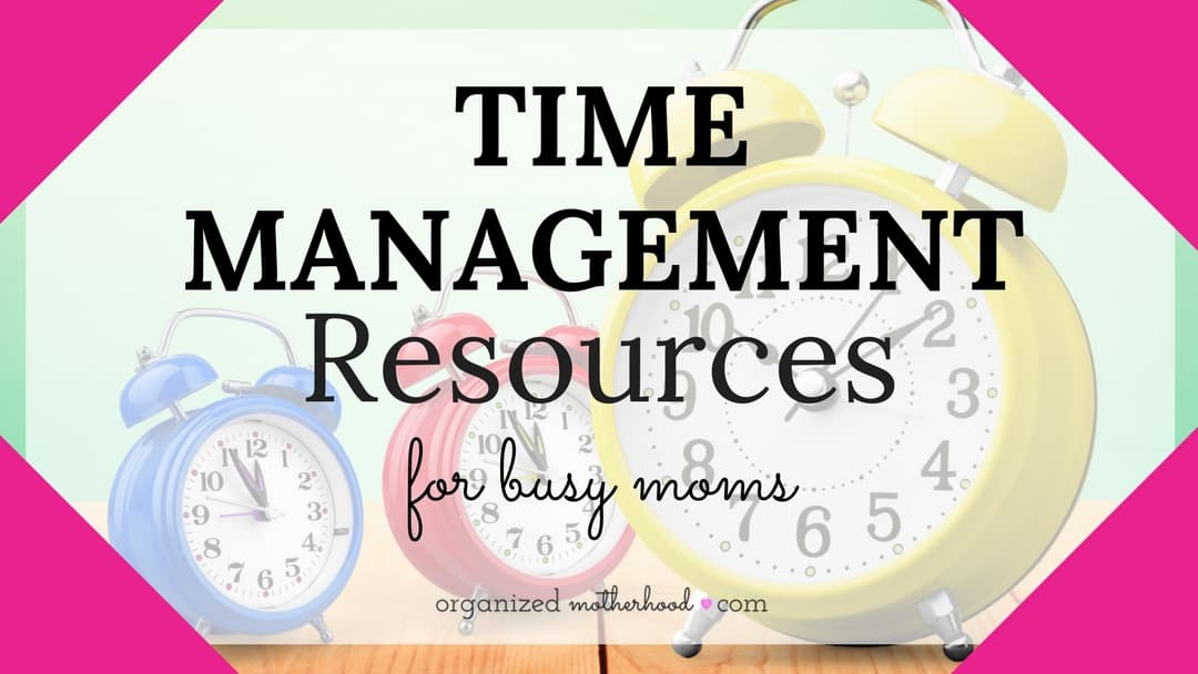 The Best Time Management Resources for Busy Moms