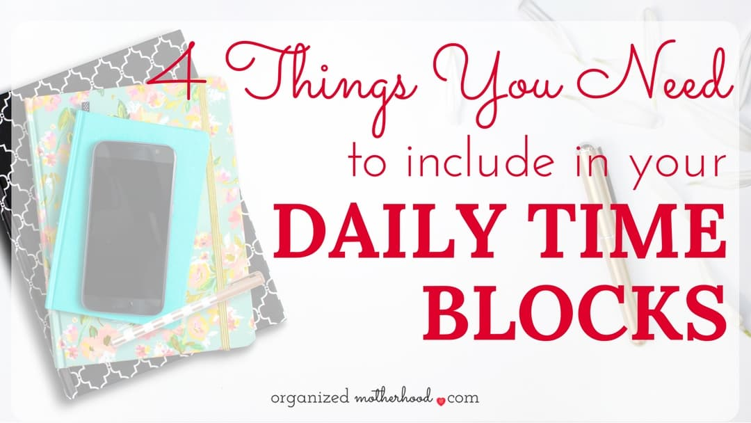 4 Things You Need to Include In Your Daily Time Blocks