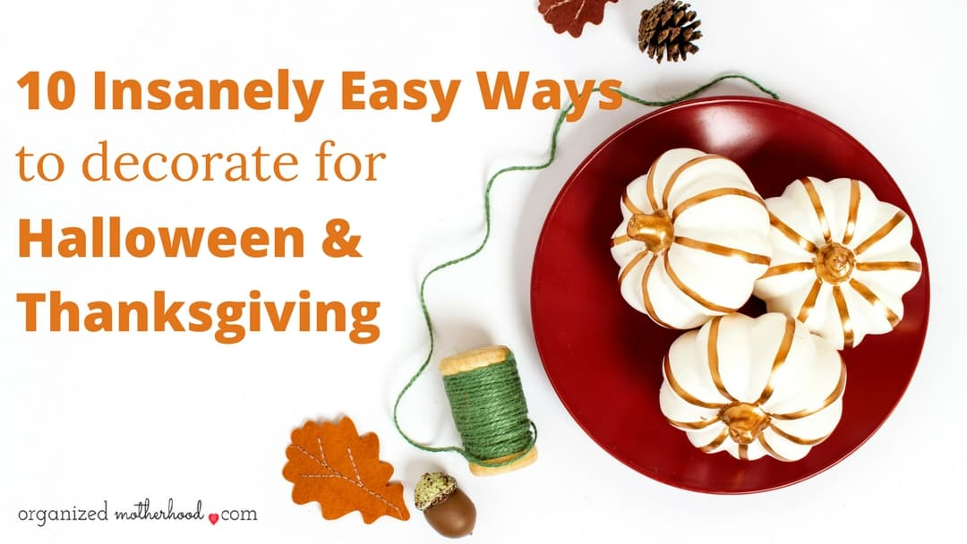 10 Insanely Easy Ways to Decorate for Halloween and Thanksgiving