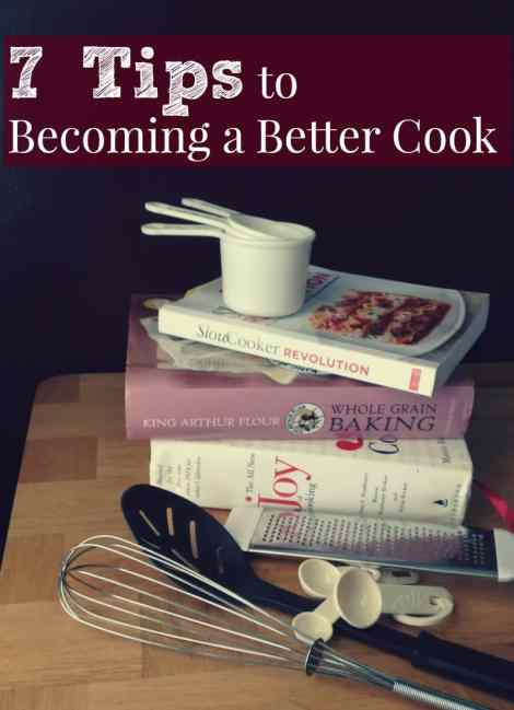 7 Tips to Becoming a Better Cook