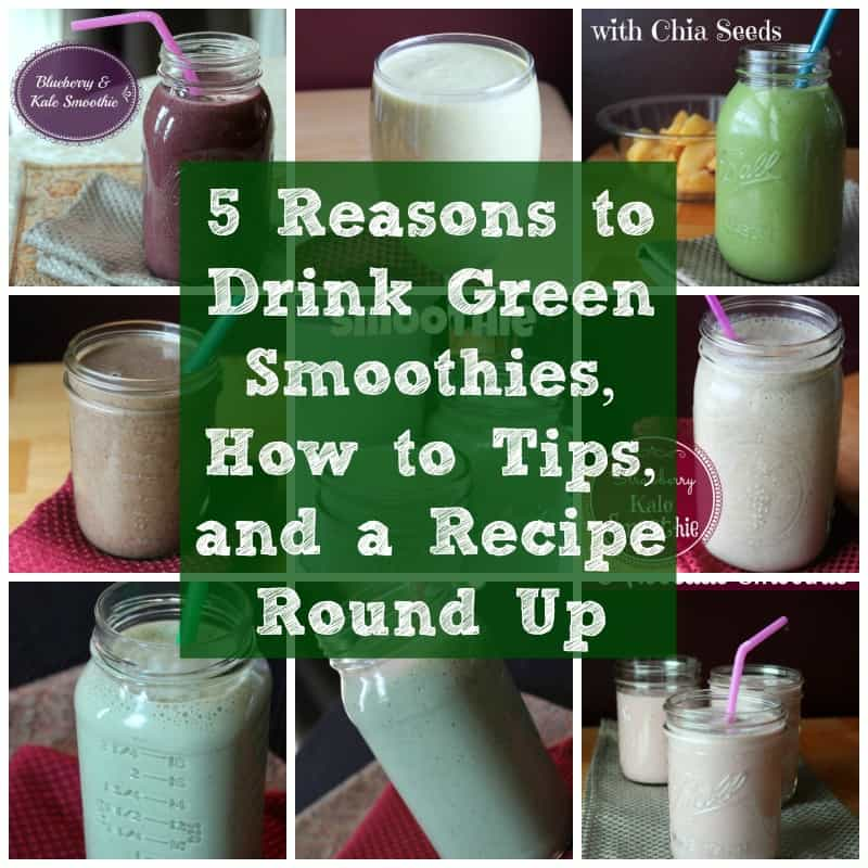 5 Reasons to Drink Green Smoothies, How to Tips, and a Recipe Round Up