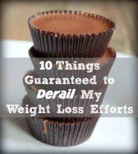 10 Things Guaranteed to Derail My Weight Loss Efforts