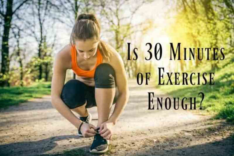 Is 30 Minutes of Exercise Enough?