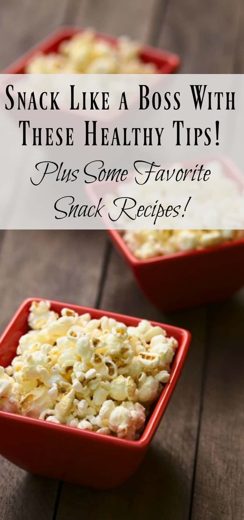 Snack Like a Boss With These Healthy Tips! Plus Some Favorite Snack Recipes