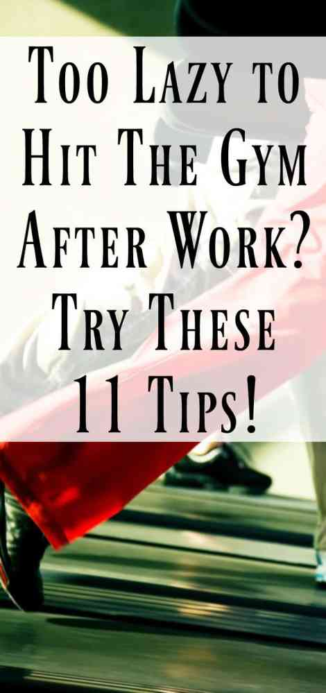 Too Lazy To Hit The Gym After Work? Try These 11 Tips