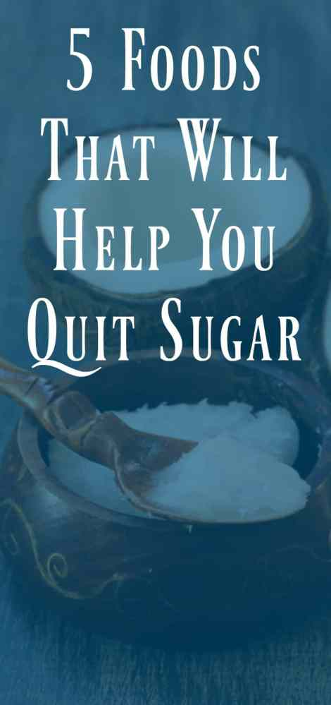 5 Foods That Will Help You Quit Sugar