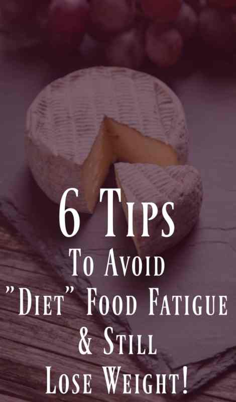 6 Tips to avoid diet food fatigue and still lose weight