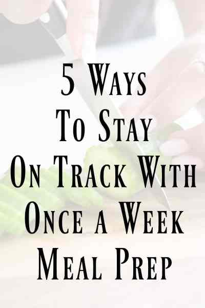 5 Ways to Stay on Track With Once a Week Meal Prep