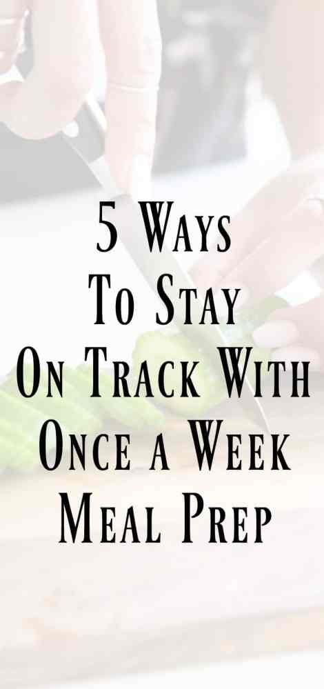 5 Ways to Stay on Track With Once a Week Meal Prep #mealprep