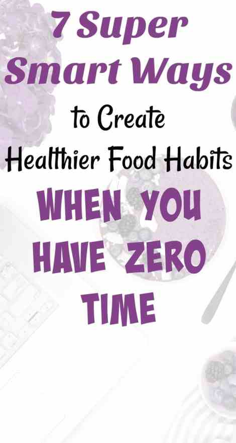 7 Ways to Create healthier Food Habits with Zero Time
