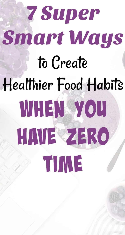 7 Ways to Create healthier Food Habits with Zero Time