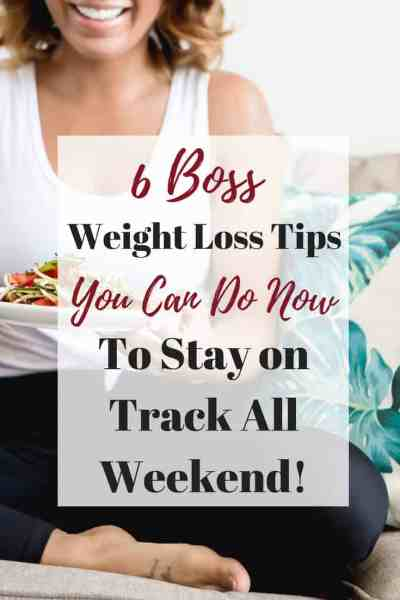 6 Boss Weight Loss Tips To Stay on Track All Weekend