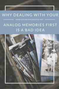Why organizing your analog memories first is a bad idea!