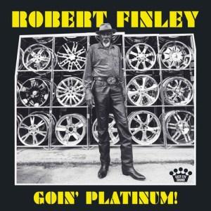 Robert Finley Goin' Platinum