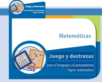 Juegos y destrezas para el lenguaje y el pensamiento lógico-matemático