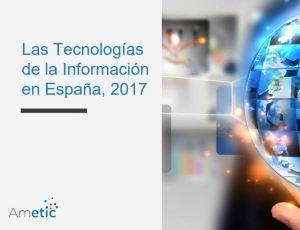 Informe Tecnologías de la Información en España 2017 Ametic 2018